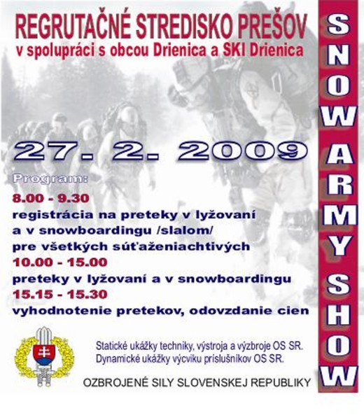 Regrutačné stredisko Prešov Personálneho úradu Ozbrojených síl SR Vás pozýva na zimnú SNOW ARMY SHOW, ktorá sa bude konať dňa 27. 2. 2009 na SKI Drienica