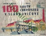 100 rokov cukrovaru v Sládkovičove.