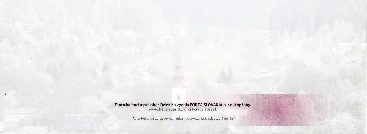 Tento kalendár pre obec Drienica vydala FORZA SLOVAKIA, s.r.o. Kopčany, www.travelatlas.sk, forza@travelatlas.sk Autor fotografií: zdroj: www.drienican.sk, www.drienica.sk, Jozef Škovrán